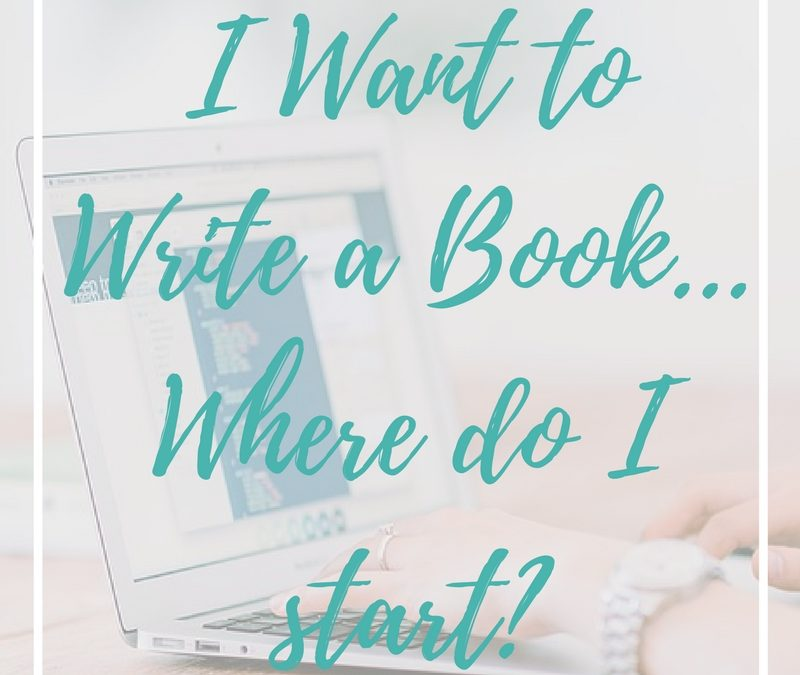 I Want to Write a Book (or ebook) – Where do I start?